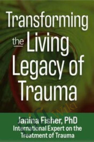 Transforming the 'Living Legacy' of Trauma - Janina Fisher