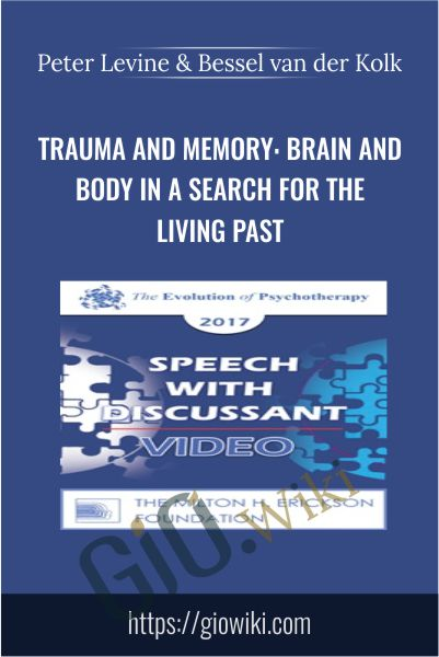 Trauma and Memory: Brain and Body in a Search for the Living Past - Peter Levine & Bessel van der Kolk
