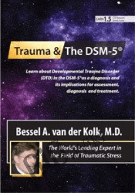 Trauma and the DSM-5® with Bessel van der Kolk, MD - Bessel Van der Kolk