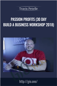 Passion Profits (30 day Build A Business Workshop 2018) – Travis Petelle
