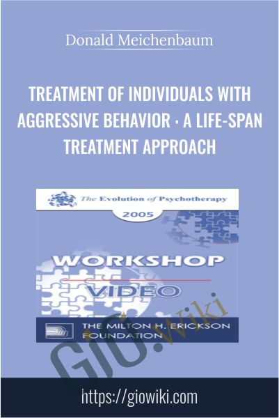 Treatment of Individuals with Aggressive Behavior : A Life-Span Treatment Approach - Donald Meichenbaum