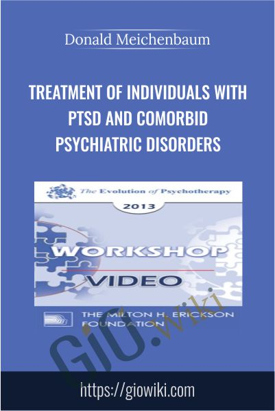 Treatment of Individuals with PTSD and Comorbid Psychiatric Disorders - Donald Meichenbaum