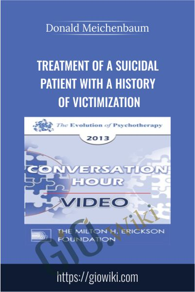 Treatment of a Suicidal Patient with a History of Victimization - Donald Meichenbaum
