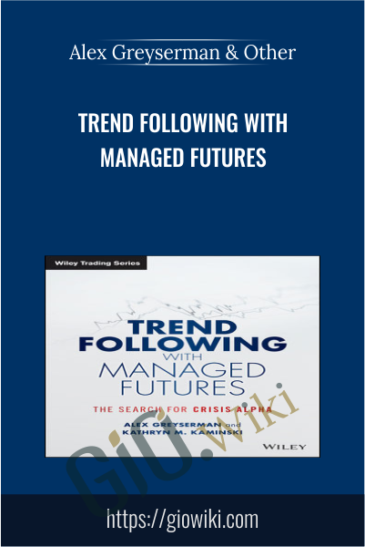 Trend Following with Managed Futures - Alex Greyserman & Kathryn Kaminski