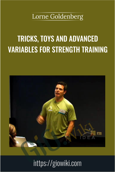 Tricks, Toys and Advanced Variables for Strength Training - Lorne Goldenberg