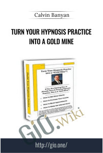 Turn Your Hypnosis Practice Into A Gold Mine – Calvin Banyan