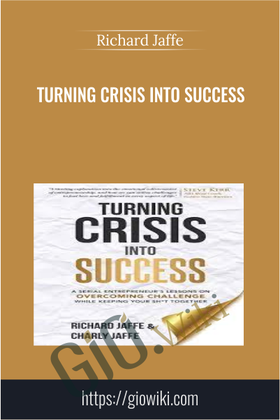 Turning Crisis Into Success - Richard Jaffe