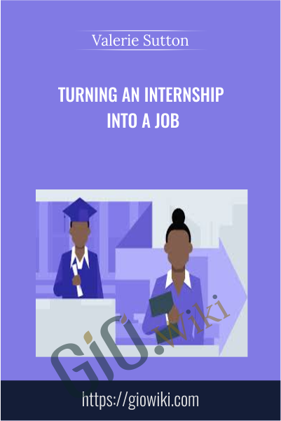 Turning an Internship into a Job -  Valerie Sutton