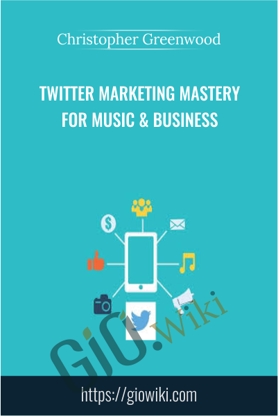 Twitter Marketing Mastery For Music & Business - Christopher Greenwood