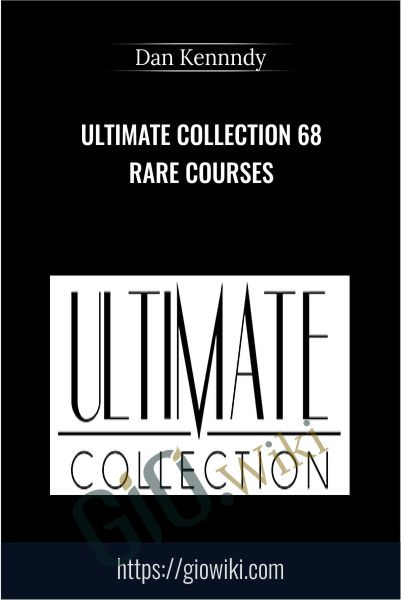 Ultimate Collection 68 Rare Courses - Dan Kennedy