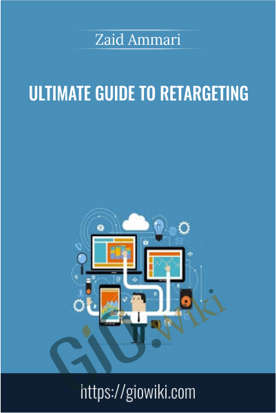 Ultimate Guide to Retargeting - Zaid Ammari
