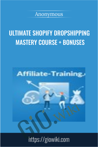 Ultimate Shopify Dropshipping Mastery Course + Bonuses