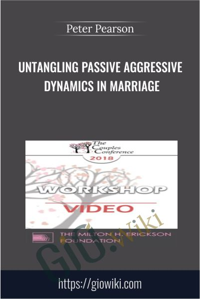 Untangling Passive Aggressive Dynamics in Marriage - Peter Pearson