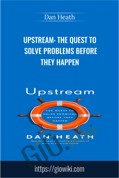 Upstream: The Quest to Solve Problems Before They Happen - Dan Heath