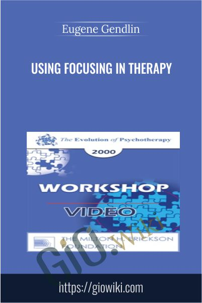 Using Focusing in Therapy - Eugene Gendlin