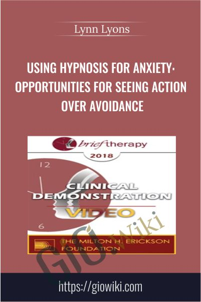Using Hypnosis for Anxiety: Opportunities for Seeing Action Over Avoidance - Lynn Lyons