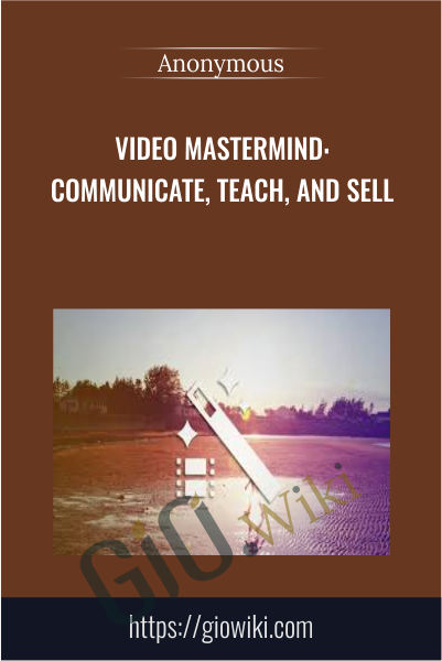 Video Mastermind: Communicate, Teach, and Sell