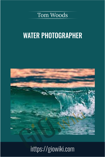 Water Photographer - Tom Woods