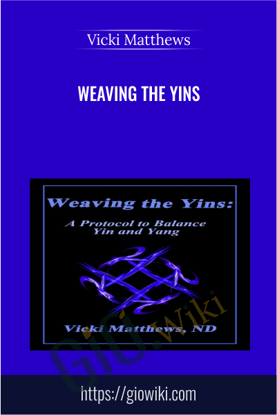 Weaving the Yins - Vicki Matthews