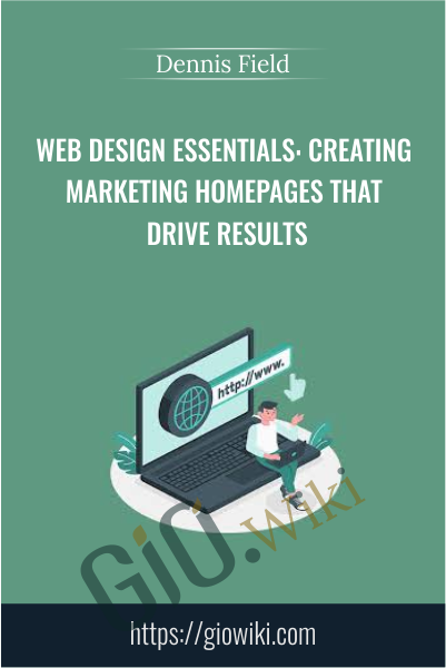 Web Design Essentials: Creating Marketing Homepages That Drive Results - Dennis Field