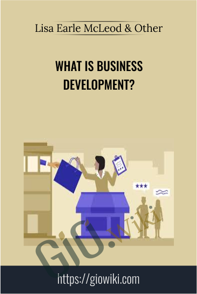 What is business development? - Lisa Earle McLeod & Elizabeth Lotardo