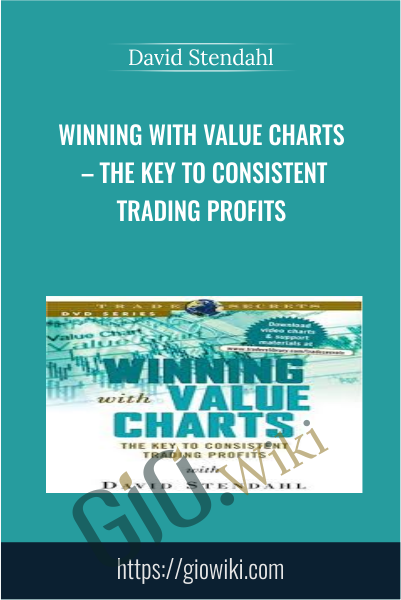 Winning with Value Charts – The Key to Consistent Trading Profits - David Stendahl