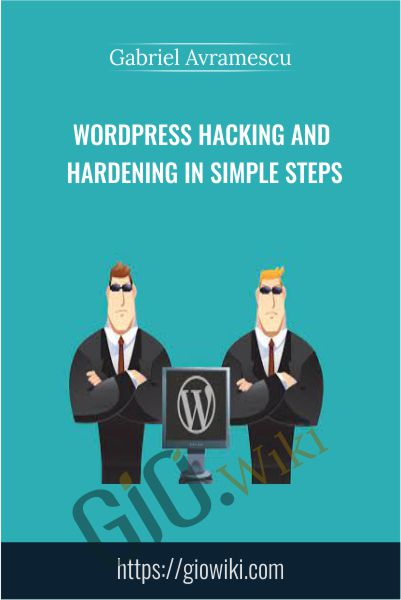 WordPress Hacking and Hardening in Simple Steps - Gabriel Avramescu