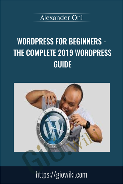 WordPress for Beginners - The Complete 2019 WordPress Guide - Alexander Oni