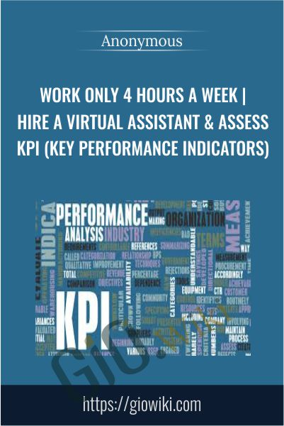 Work Only 4 Hours a Week | Hire a Virtual Assistant & Assess KPI (Key Performance Indicators)