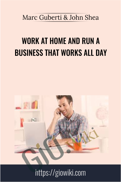 Work at Home and Run a Business That Works All Day - Marc Guberti & John Shea