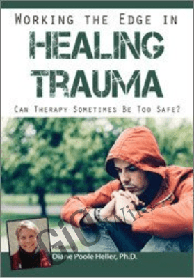 Working the Edge in Healing Trauma: Can Therapy Sometimes Be Too Safe? - Diane Poole Heller