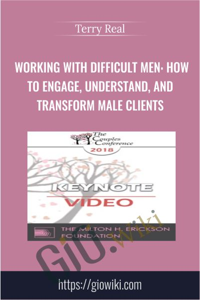 Working with Difficult Men: How to Engage, Understand, and Transform Male Clients - Terry Real