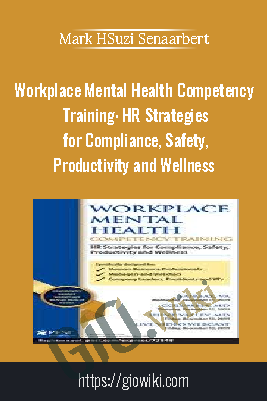 Workplace Mental Health Competency Training: HR Strategies for Compliance, Safety, Productivity and Wellness - Suzi Sena
