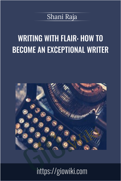 Writing With Flair: How To Become An Exceptional Writer - Shani Raja