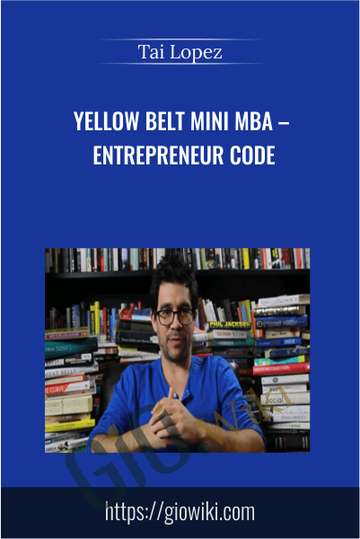Yellow Belt Mini MBA – Entrepreneur Code - Tai Lopez