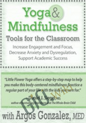 Yoga & Mindfulness Tools for the Classroom: Increase Engagement and Focus, Decrease Anxiety and Dysregulation, Support Academic Success - Argos Gonzalez