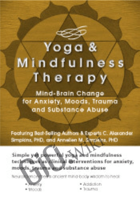 Yoga and Mindfulness: Mind-Brain Change for Anxiety, Moods, Trauma and Substance Abuse - C. Alexander & Annellen M. Simpkins
