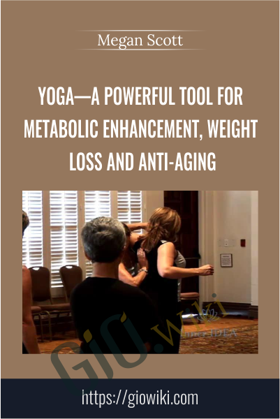 Yoga—A Powerful Tool for Metabolic Enhancement, Weight Loss and Anti-Aging - Megan Scott