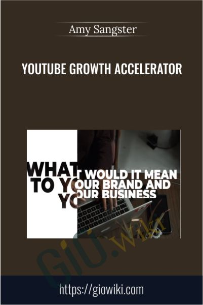 YouTube Growth Accelerator - Amy Sangster