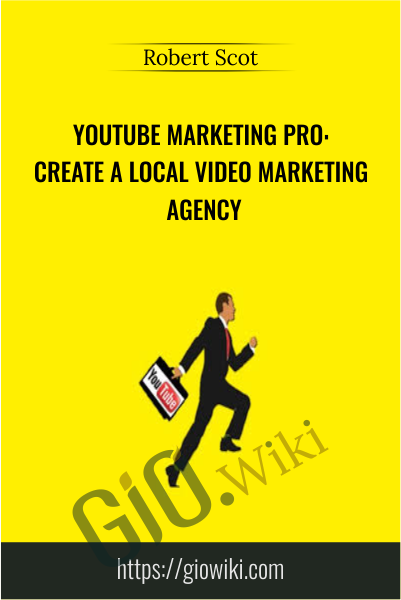 YouTube Marketing Pro: Create a Local Video Marketing Agency - Robert Scot