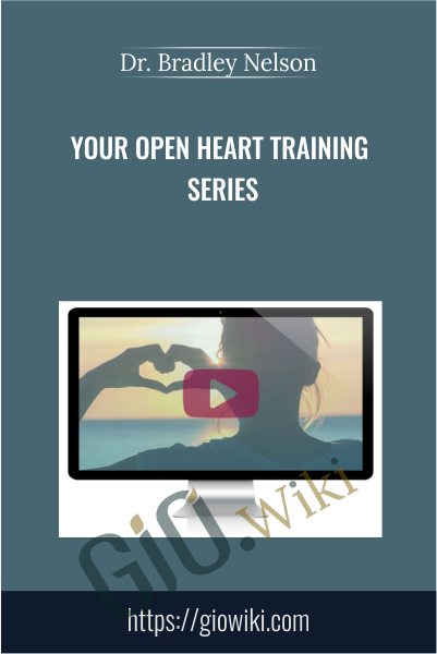 Your Open Heart Training Series - Dr. Bradley Nelson