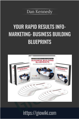 Your Rapid Results Info-Marketing: Business Building Blueprints - Dan Kennedy