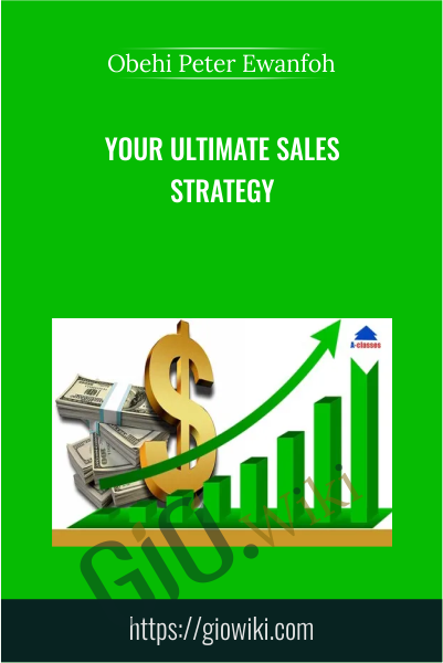 Your Ultimate Sales Strategy - Obehi Peter Ewanfoh