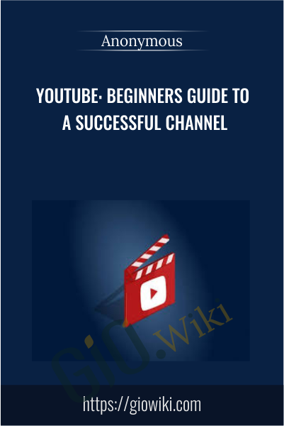 Youtube: Beginners Guide To A Successful Channel