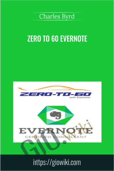 Zero to 60 Evernote - Charles Byrd