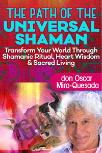 The Path of the Universal Shaman - don Oscar Miro-Quesada