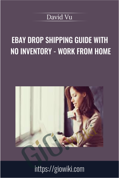 eBay Drop Shipping Guide with No Inventory - Work From Home - David Vu