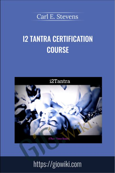 i2 Tantra Certification Course - Carl E. Stevens