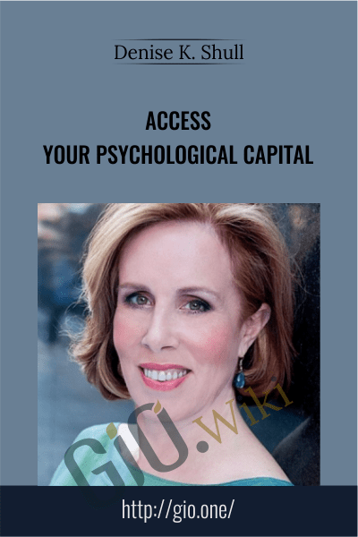 Access Your Psychological Capital - Denise K. Shull