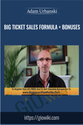 Big Ticket Sales Formula + Bonuses  - Adam Urbanski
